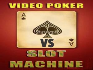 video poker or slot machines